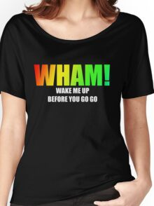 WHAM! - Wake me up Women's Relaxed Fit T-Shirt