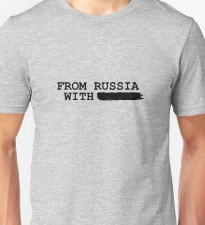 from russia with ------- Unisex T-Shirt