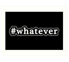 Whatever - Hashtag - Black & White Art Print
