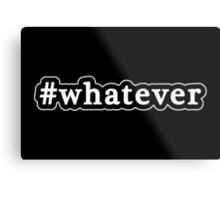 Whatever - Hashtag - Black & White Metal Print