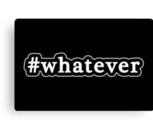 Whatever - Hashtag - Black & White Canvas Print