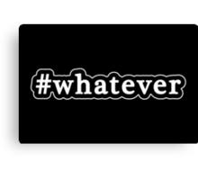 Whatever - Hashtag - Black & White Canvas Print