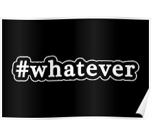 Whatever - Hashtag - Black & White Poster