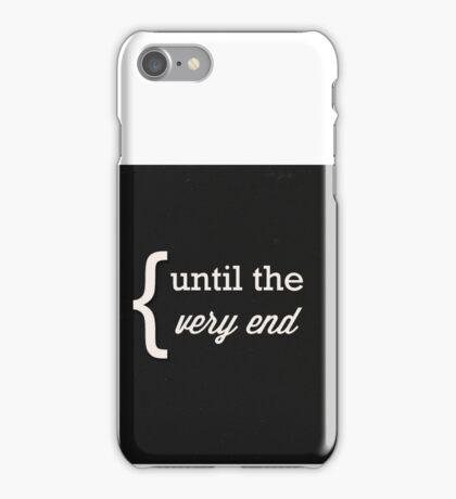 Until the very end iPhone Case/Skin