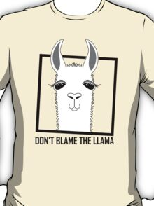 DON'T BLAME THE LLAMA T-Shirt