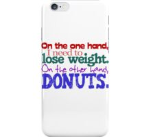 On the one hand, i need to lose weight. on the other hand, donuts. iPhone Case/Skin