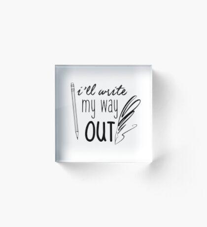 I'll Write My Way Out Acrylic Block