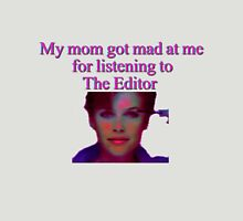 My mom got mad at me for listening to The Editor Unisex T-Shirt