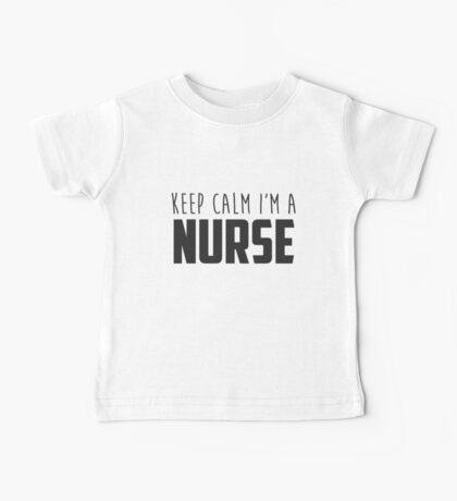 Keep Calm I'm a Nurse Quote Baby Tee