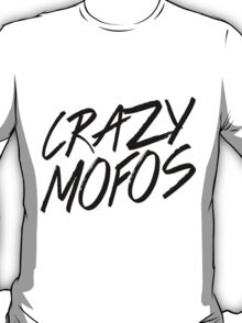 Crazy Mofos! T-Shirt