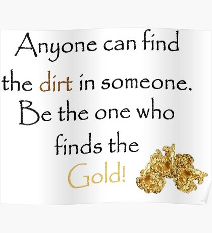 Anyone Can find Dirt, Find the Gold Poster