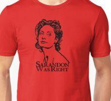 Sarandon Was Right Unisex T-Shirt