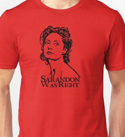Sarandon Was Right Unisex T-Shirt