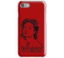 Sarandon Was Right iPhone Case/Skin