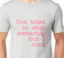 I've Tried to Stop Swearing but I Cunt Unisex T-Shirt