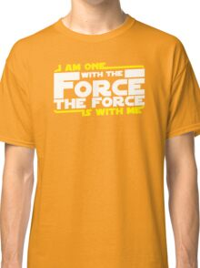 I am One With The Forc The Force Is With Me Classic T-Shirt