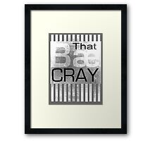 That Bæ Cray Framed Print