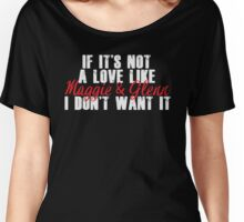 If It's Not A Love Like Maggie & Glenn I Don't Want It Women's Relaxed Fit T-Shirt