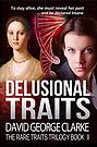 Delusional Traits - Book II of the Rare Traits Trilogy by David Clarke