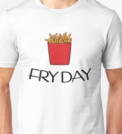 Fry Day T-Shirt , Love Fries? Love Friday? Unisex T-Shirt