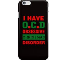 I HAVE OCD OBSESSIVE CHRISTMAS DISORDER iPhone Case/Skin