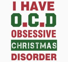 I HAVE OCD OBSESSIVE CHRISTMAS DISORDER by awesomegift