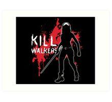 Kill Walkers (Sword) Art Print