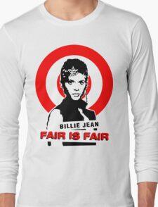 Billie Jean FAIR IS FAIR Long Sleeve T-Shirt