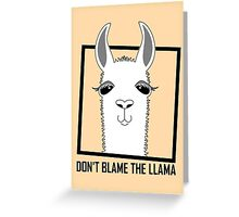DON'T BLAME THE LLAMA Greeting Card