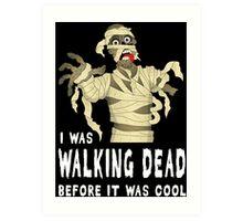 I Was Walking Dead Before It Was Cool Art Print