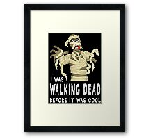 I Was Walking Dead Before It Was Cool Framed Print