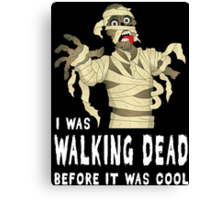 I Was Walking Dead Before It Was Cool Canvas Print