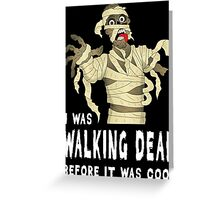 I Was Walking Dead Before It Was Cool Greeting Card