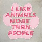 I Like Animals More Than People by cesstrelle
