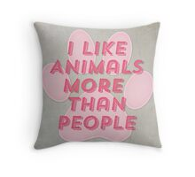 I Like Animals More Than People Throw Pillow