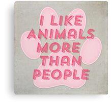 I Like Animals More Than People Canvas Print