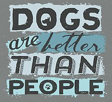 Dogs Are Better Than People by cesstrelle