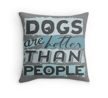 Dogs Are Better Than People Throw Pillow
