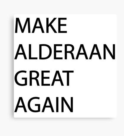 Make Alderaan Great Again Canvas Print