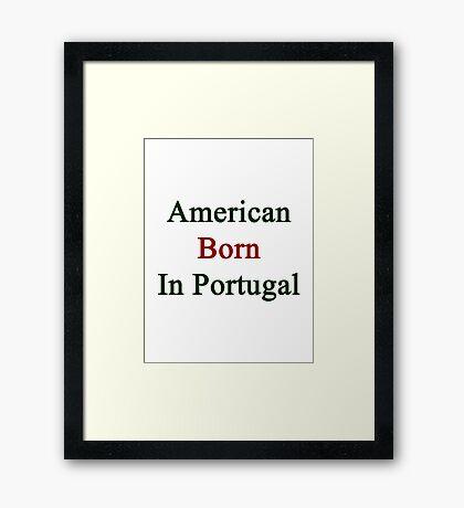 American Born In Portugal  Framed Print