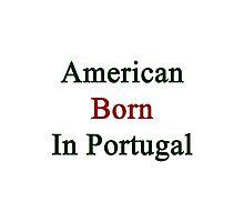 American Born In Portugal  Photographic Print