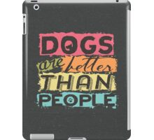Dogs Are Better Than People iPad Case/Skin