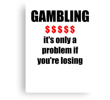 GAMBLING - it's only a problem if you're losing Canvas Print
