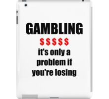 GAMBLING - it's only a problem if you're losing iPad Case/Skin