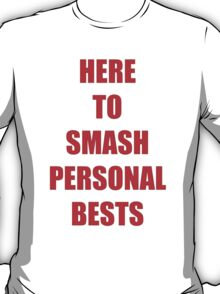 HERE TO SMASH PERSONAL BESTS T-Shirt