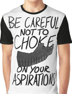 Be Careful not to Choke on your Aspirations - Light Edition Graphic T-Shirt