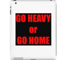 GO HEAVY or GO HOME iPad Case/Skin