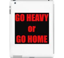 GO HEAVY or GO HOME iPad Case/Skin