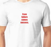 From failure comes success. Unisex T-Shirt