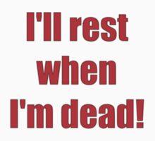 I'll rest when I'm dead! by darrensurrey